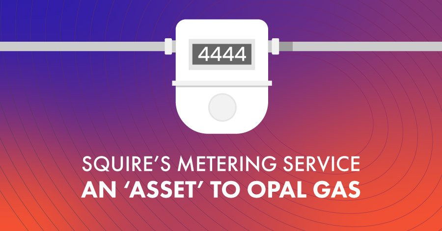 Squire's metering service an 'asset' to Opal Gas